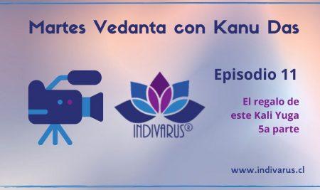 Martes Vedanta con Kanu Das Episodio 11